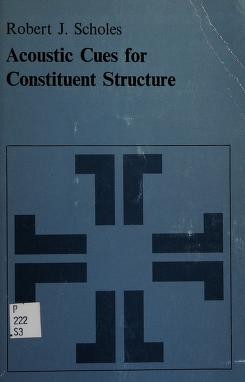 Cover of: Acoustic cues for constituent structure | Robert J. Scholes
