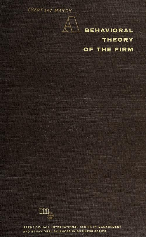 A behavioral theory of the firm by Richard Michael Cyert