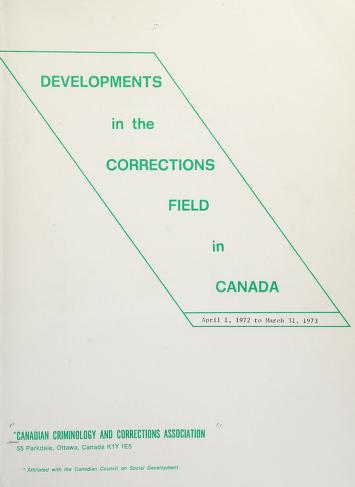 Cover of: Developments in the corrections field in Canada, April 1, 1972 to March 31, 1973 = | Canadian Criminology and Corrections Association.