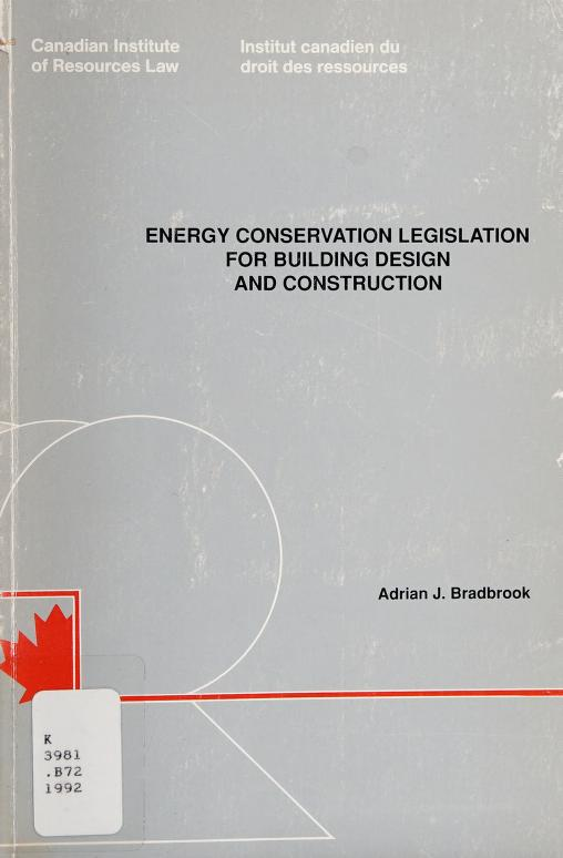 Energy conservation legislation for building design and construction by Adrian J. Bradbrook