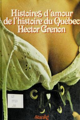 Cover of: Histoires d'amour de l'histoire du Québec | Hector Grenon