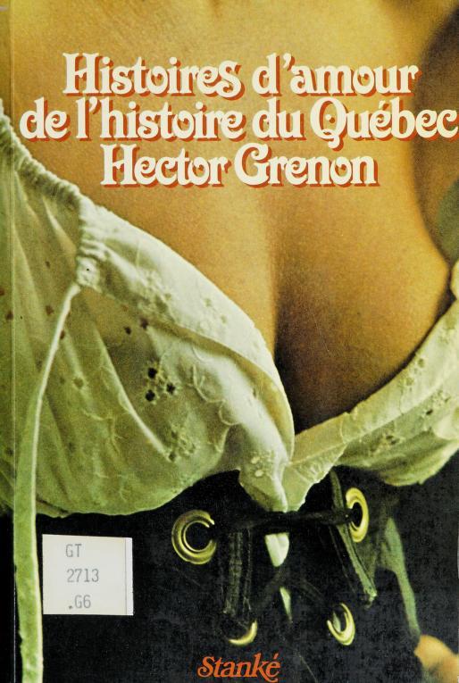 Histoires d'amour de l'histoire du Québec by Hector Grenon