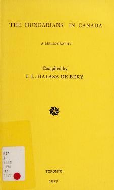 Cover of: The Hungarians in Canada | Ivan Laszlo Halasz de Beky