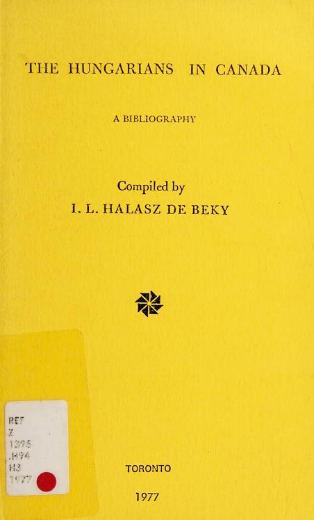 The Hungarians in Canada by Ivan Laszlo Halasz de Beky