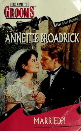Cover of: Married?! (Make Believe Matrimony) (Here Come the Grooms) by Annette Broadrick