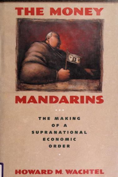 The money mandarins by Howard M. Wachtel