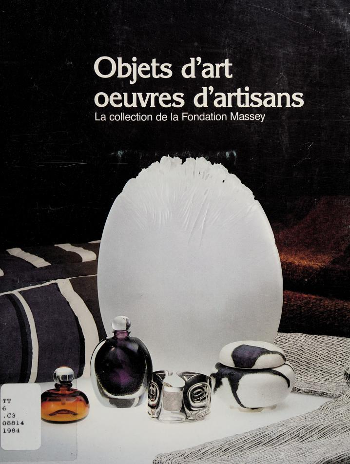 Objets d'art, oeuvres d'artisans by Collection de la Fondation Massey