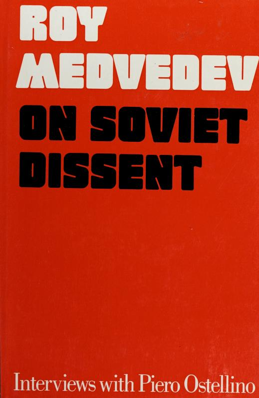 On Soviet Dissent Interviews with Piero Ostellino by Roy (Wm. A. Packer, Trans) (Geo. Saunders, Edited) Medvedev