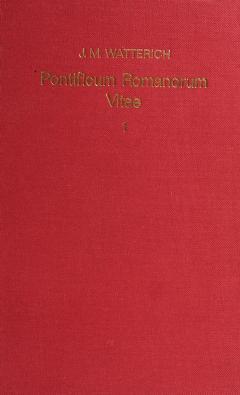 Cover of: Pontificum Romanorum qui fuerunt inde ab exeunte saeculo IX usque ad finem saeculi XIII vitae   edidit Johann Matthias Watterich.