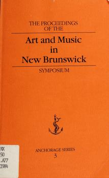 Cover of: The proceedings of the Art and Music in New Brunswick Symposium, Mount Allison University | Art and Music in New Brunswick Symposium (1984 Mount Allison University)