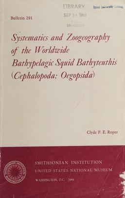 Cover of: Systematics and zoogeography of the worldwide bathypelagic squid Bathyteuthis (Cephalopoda: Oegopsida)   Clyde F. E. Roper